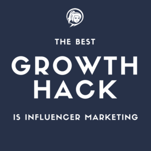 Why This Kind of Influencer Marketing is the Very Best Growth Hack Around