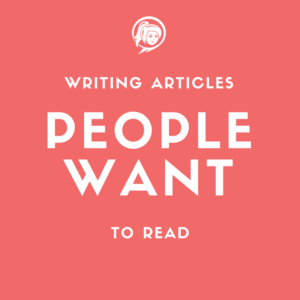How To Write Articles That People Actually Want To Read