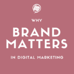 Why Brand Matters In Digital Marketing