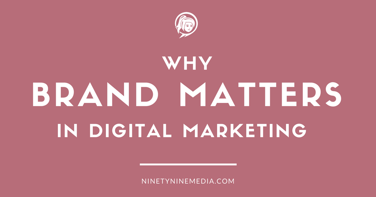 Why Brand Matters In Digital Marketing NinetyNine Media