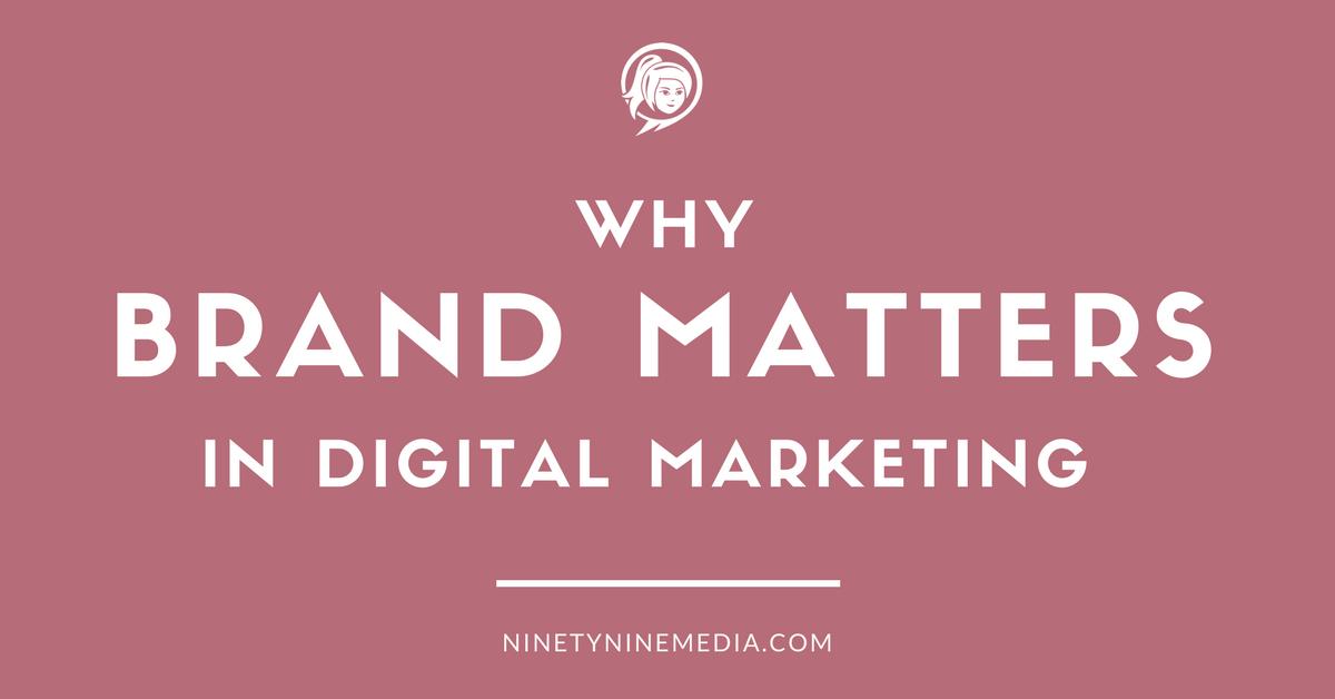 Why Brand Matters In Digital Marketing NinetyNine Media